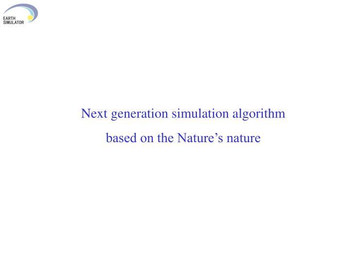 Next generation simulation algorithm
