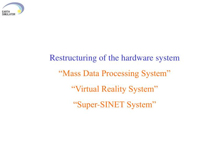 Restructuring of the hardware system