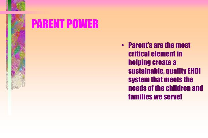 Parent's are the most critical element in helping create a sustainable, quality EHDI system that meets the needs of the children and families we serve!
