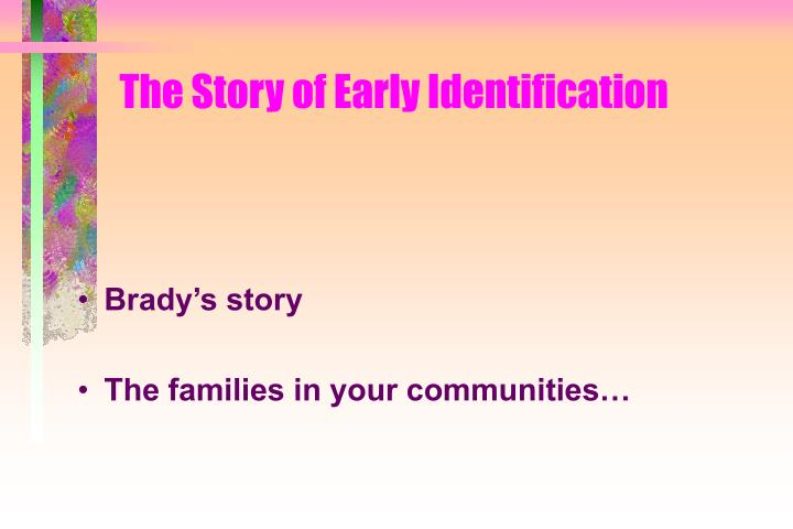 The Story of Early Identification