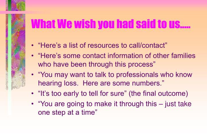What We wish you had said to us…..