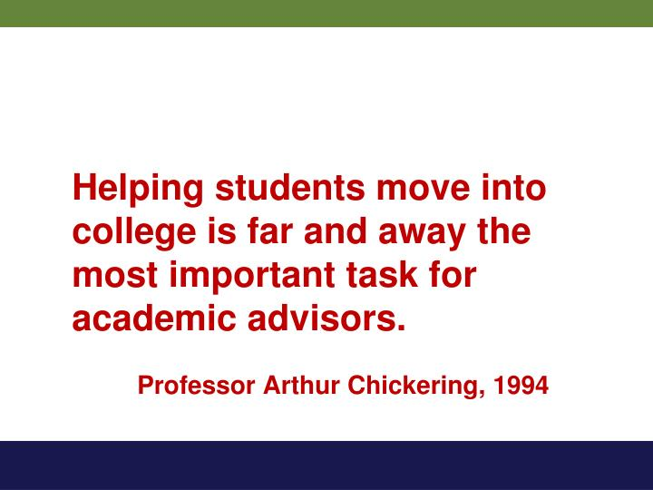 Helping students move into college is far and away the most important task for academic advisors.