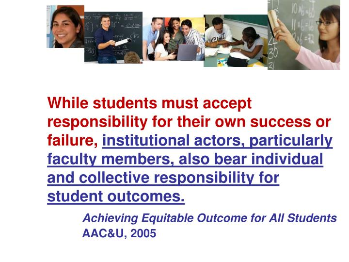 While students must accept responsibility for their own success or failure,