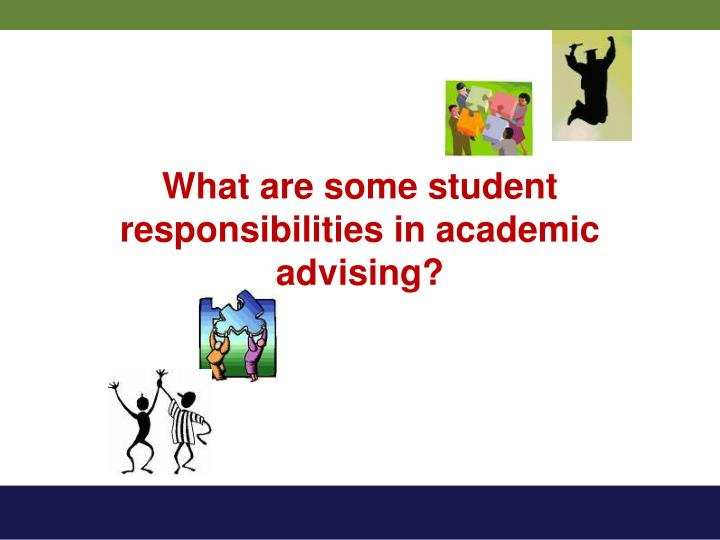 What are some student responsibilities in academic advising?