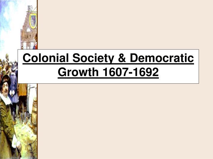 Colonial society democratic growth 1607 1692