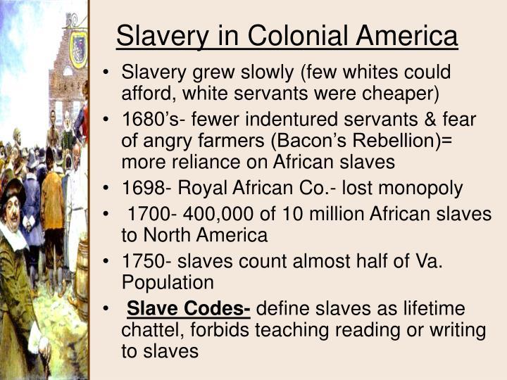 Slavery grew slowly (few whites could afford, white servants were cheaper)