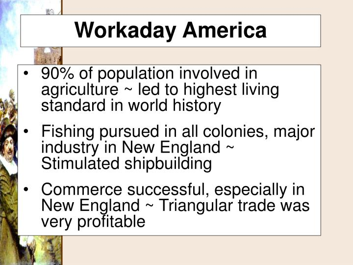 90% of population involved in agriculture ~ led to highest living standard in world history