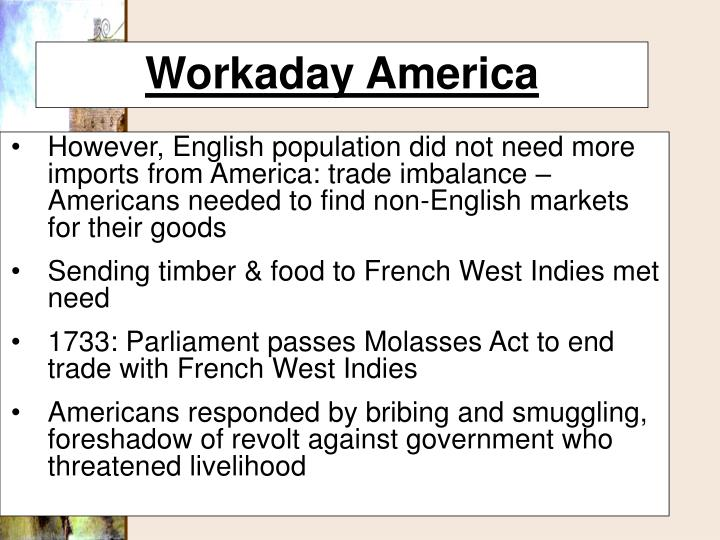 However, English population did not need more imports from America: trade imbalance – Americans needed to find non-English markets for their goods