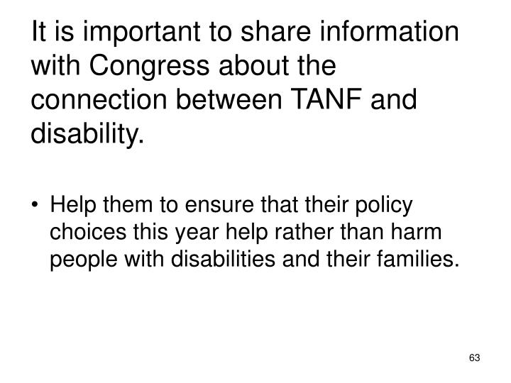 It is important to share information with Congress about the connection between TANF and disability.