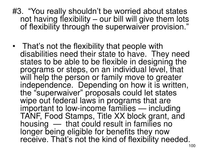 """#3.  """"You really shouldn't be worried about states not having flexibility – our bill will give them lots of flexibility through the superwaiver provision."""""""