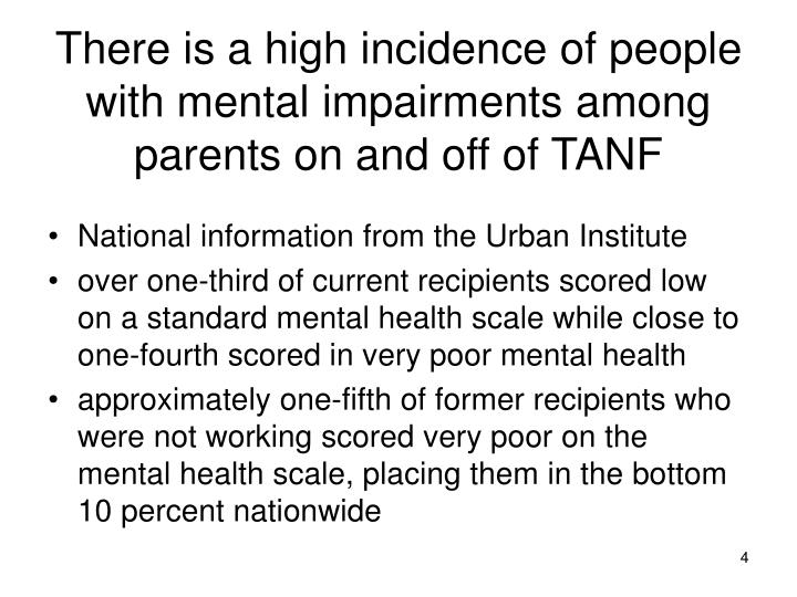 There is a high incidence of people with mental impairments among parents on and off of TANF