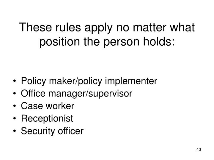 These rules apply no matter what position the person holds: