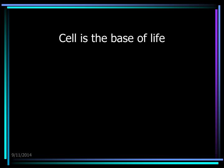 Cell is the base of life