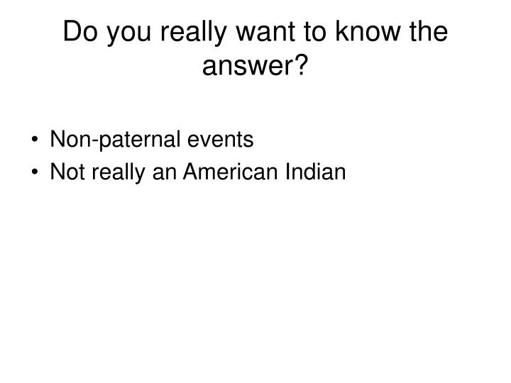 Do you really want to know the answer?