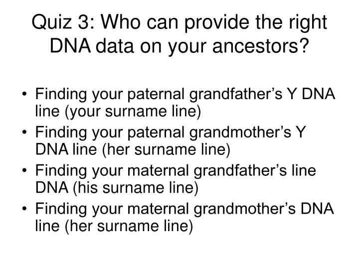 Quiz 3: Who can provide the right DNA data on your ancestors?