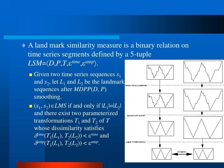 A land mark similarity measure is a binary relation on time series segments defined by a 5-tuple