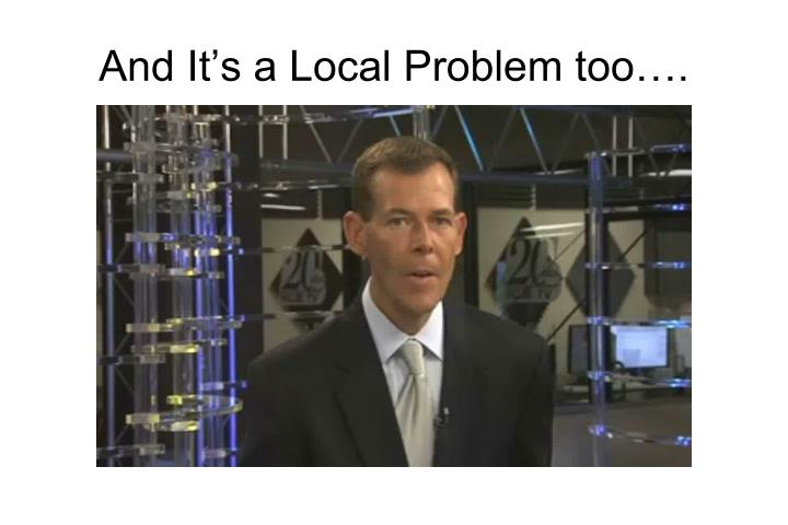 And It's a Local Problem too….