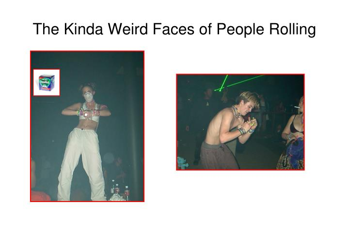 The Kinda Weird Faces of People Rolling