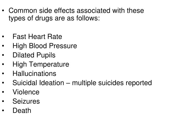 Common side effects associated with these types of drugs are as follows: