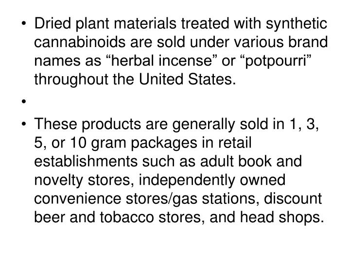 """Dried plant materials treated with synthetic cannabinoids are sold under various brand names as """"herbal incense"""" or """"potpourri"""" throughout the United States."""