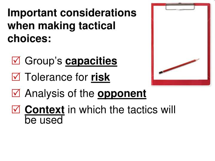 Important considerations when making tactical choices: