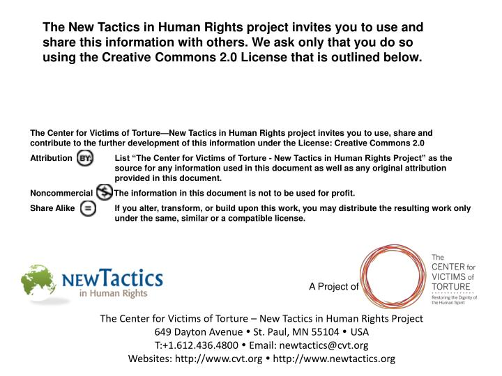 The New Tactics in Human Rights project invites you to use and share this information with others. We ask only that you do so using the Creative Commons 2.0 License that is outlined below.