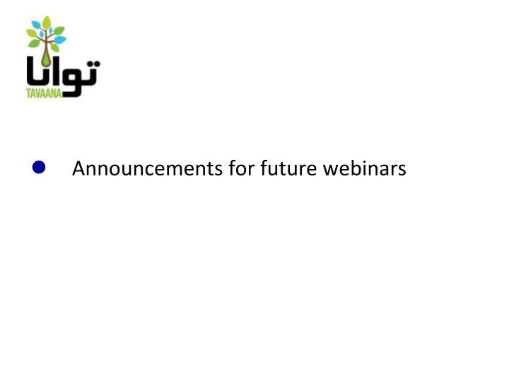 Announcements for future webinars