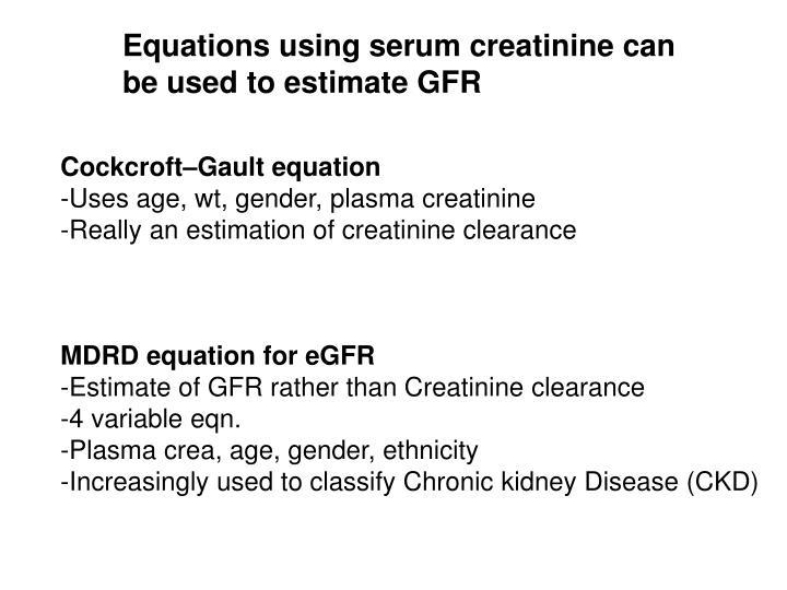 Equations using serum creatinine can
