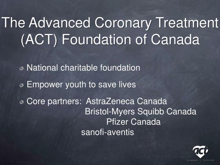 The Advanced Coronary Treatment (ACT) Foundation of Canada