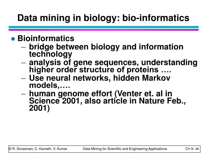 Data mining in biology: bio-informatics