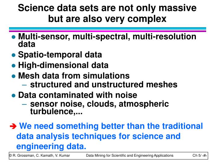 Science data sets are not only massive but are also very complex