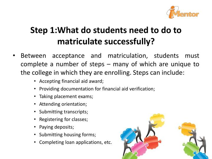 Step 1:What do students need to do to matriculate successfully?
