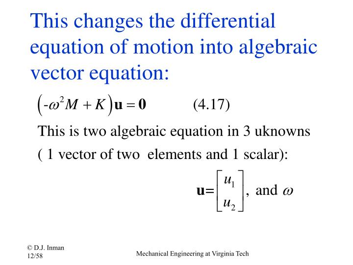 This changes the differential equation of motion into algebraic vector equation: