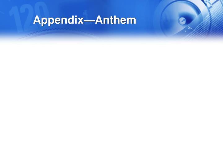 Appendix—Anthem