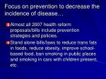 focus on prevention to decrease the incidence of disease