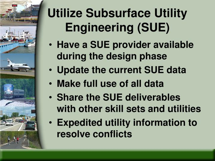 Utilize Subsurface Utility Engineering (SUE)