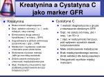kreatynina a c ystatyna c jako marker gfr