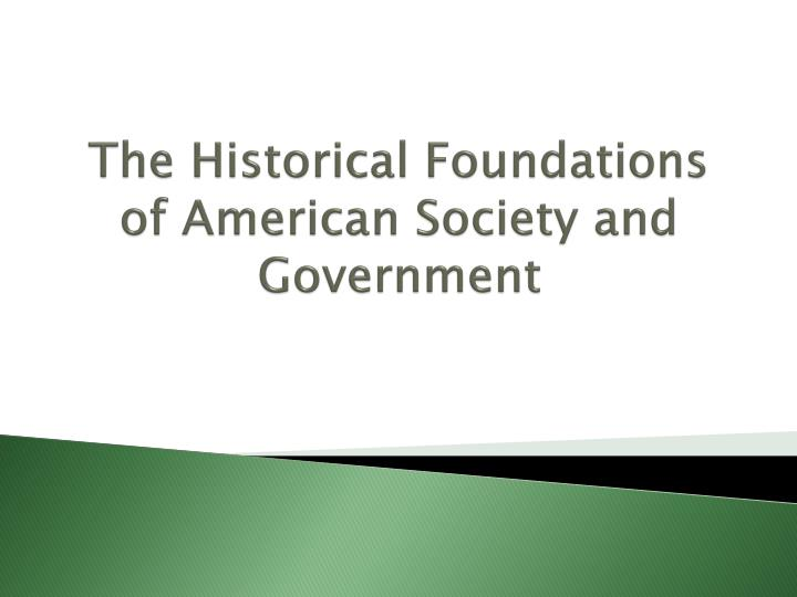 the historical foundations of american society and government