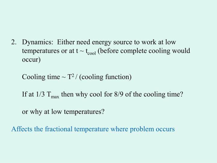 Dynamics:  Either need energy source to work at low temperatures or at t ~ t