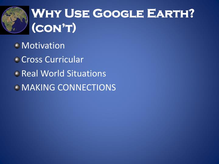 Why Use Google Earth? (con't)