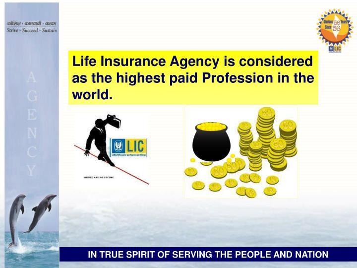 Life Insurance Agency is considered as the highest paid Profession in the world.