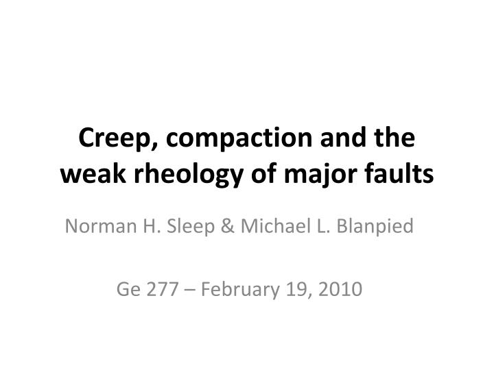 Creep compaction and the weak rheology of major faults