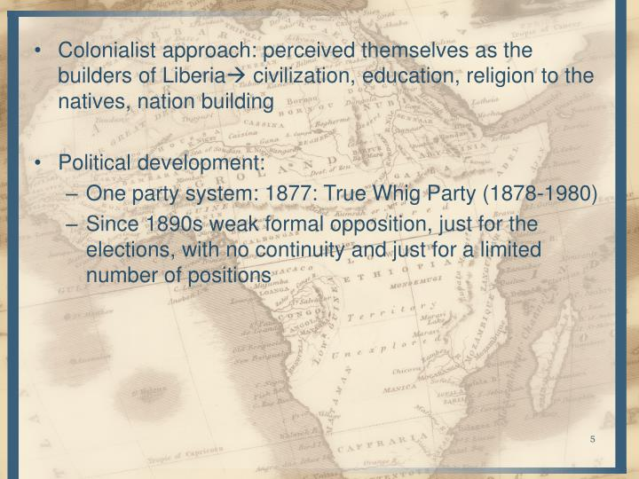 Colonialist approach: perceived themselves as the builders of Liberia