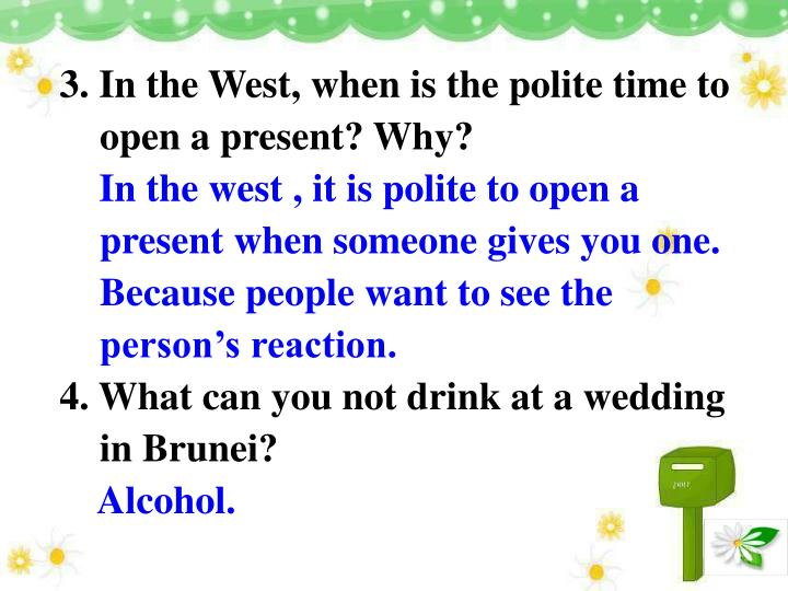 3. In the West, when is the polite time to open a present? Why?