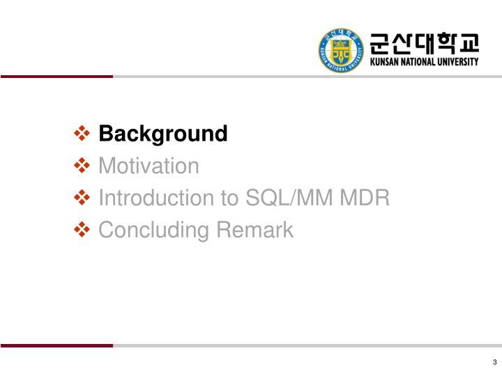 Background motivation introduction to sql mm mdr concluding remark