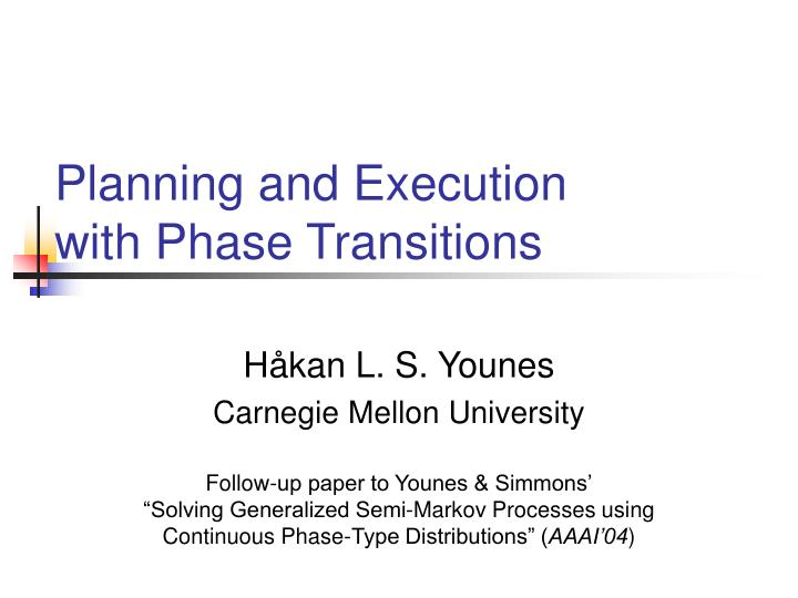 planning and execution with phase transitions n.