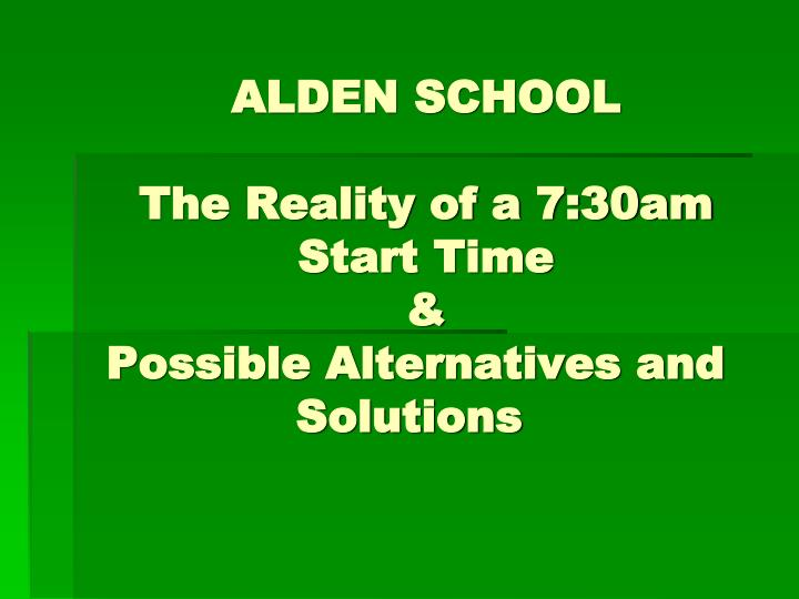 Alden school the reality of a 7 30am start time possible alternatives and solutions