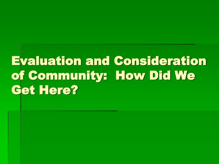 Evaluation and Consideration of Community:  How Did We Get Here?