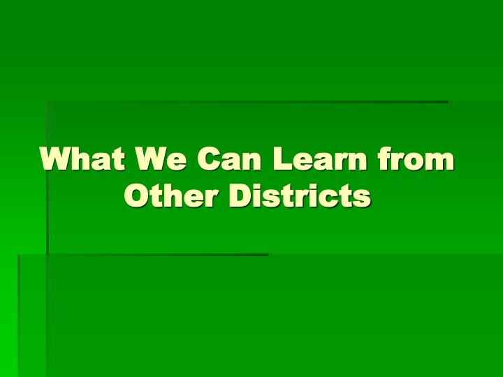 What We Can Learn from Other Districts