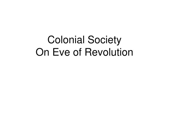 colonial society on eve of revolution n.